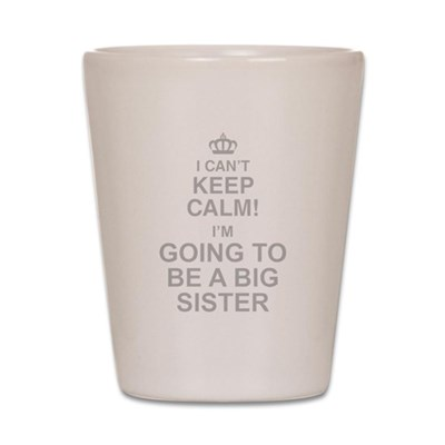 I Cant Keep Calm Im Going To Be A Big Sister Shot