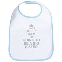 I Cant Keep Calm Im Going To Be A Big Sister Bib