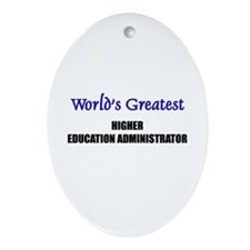 Worlds Greatest HIGHER EDUCATION ADMINISTRATOR Orn