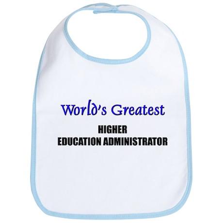 Worlds Greatest HIGHER EDUCATION ADMINISTRATOR Bib