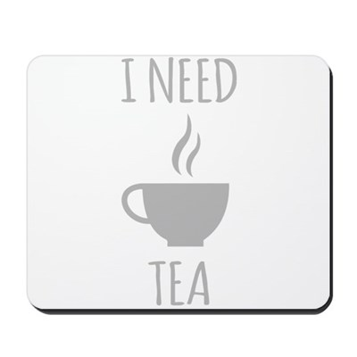 I Need Tea Mousepad