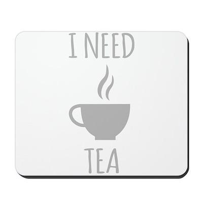 I Need Tea Mousepad