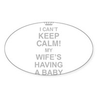 I Cant Keep Calm! My Wifes Having A Baby Sticker