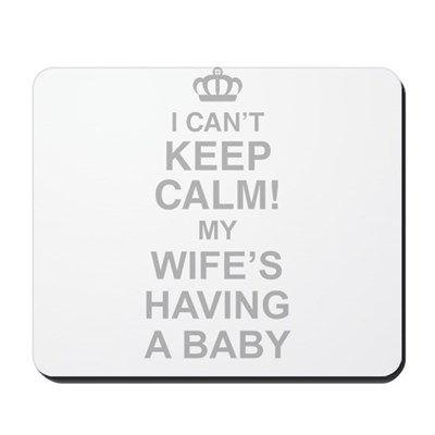 I Cant Keep Calm! My Wifes Having A Baby Mousepad