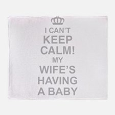 I Cant Keep Calm! My Wifes Having A Baby Throw Bla