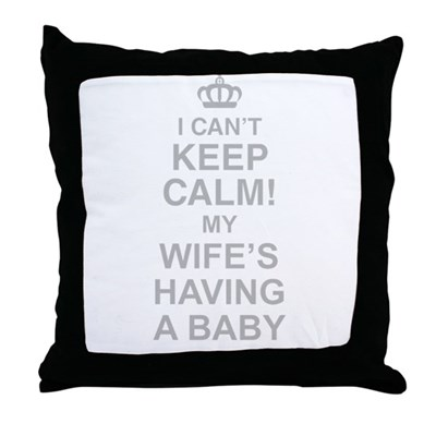 I Cant Keep Calm! My Wifes Having A Baby Throw Pil