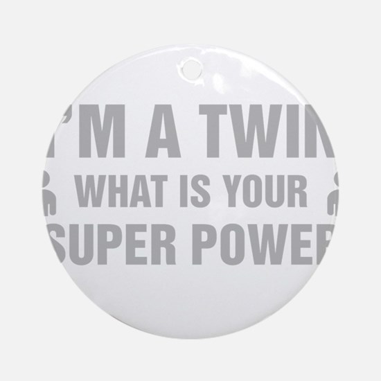 Im A Twin What Is Your Super Power Round Ornament