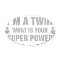 Im A Twin What Is Your Super Power Oval Car Magnet
