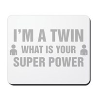 Im A Twin What Is Your Super Power Mousepad