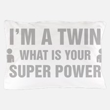 Im A Twin What Is Your Super Power Pillow Case