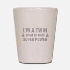 Im A Twin What Is Your Super Power Shot Glass