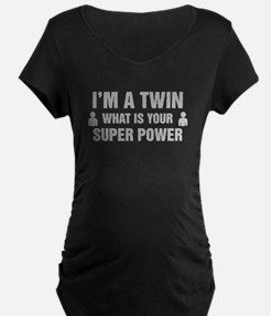 Im A Twin What Is Your Super Power Maternity T-Shi