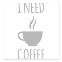 "I Need Coffee Square Car Magnet 3"" x 3"""