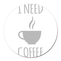 I Need Coffee Round Car Magnet
