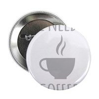 "I Need Coffee 2.25"" Button (100 pack)"