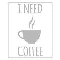 I Need Coffee Posters
