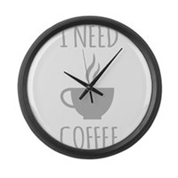 I Need Coffee Large Wall Clock