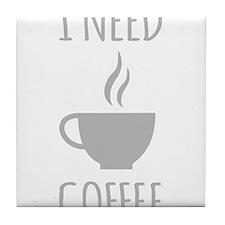 I Need Coffee Tile Coaster