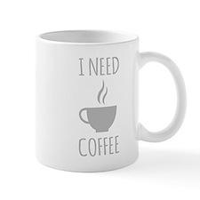 I Need Coffee Mugs