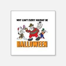 Why Can't Every Holiday Be Halloween Sticker