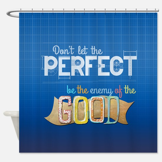 Don't Let Perfect be the Enemy of Good Shower Curt