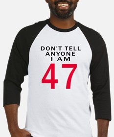Don't Tell Anyone I'm 47 Baseball Jersey