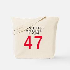 Don't Tell Anyone I'm 47 Tote Bag
