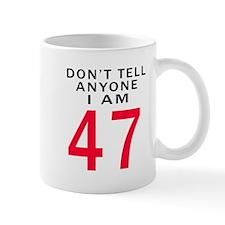 Don't Tell Anyone I'm 47 Mug