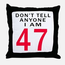 Don't Tell Anyone I'm 47 Throw Pillow