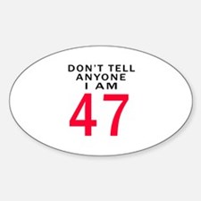 Don't Tell Anyone I'm 47 Decal