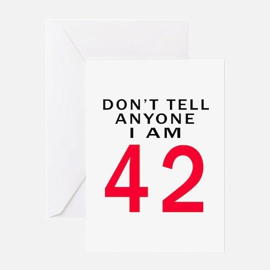 Don't Tell Anyone I'm 42 Greeting Card