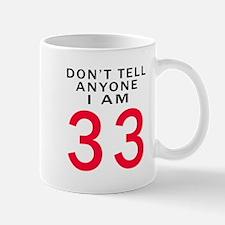 Don't Tell Anyone I'm 33 Mug