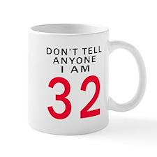 Don't Tell Anyone I'm 32 Mug