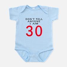 Don't Tell Anyone I'm 30 Infant Bodysuit