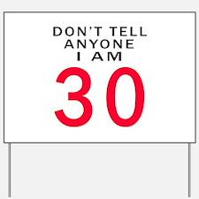 Don't Tell Anyone I'm 30 Yard Sign