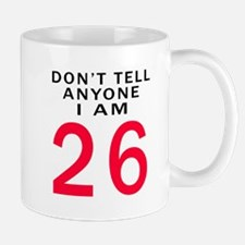 Don't Tell Anyone I'm 26 Mug