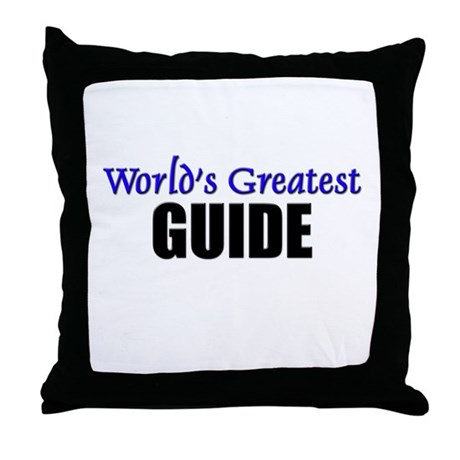 Worlds Greatest GUIDE Throw Pillow by hotjobs