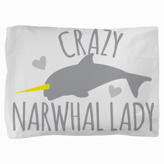 Crazy NARWHAL Lady Pillow Sham