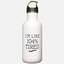 I'm Like 104% Tired Water Bottle