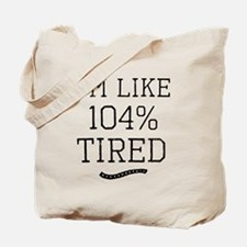 I'm Like 104% Tired Tote Bag