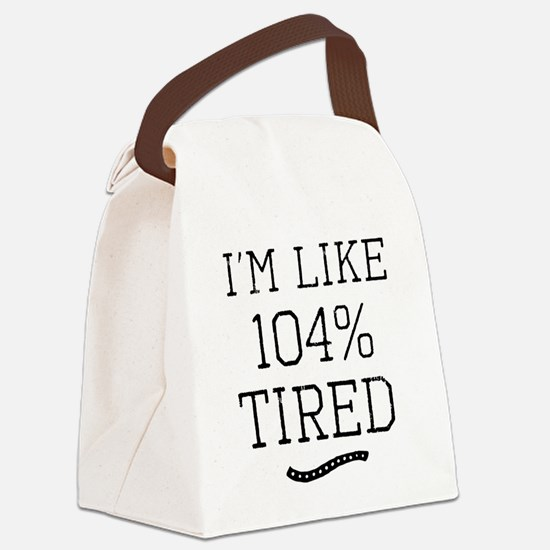 I'm Like 104% Tired Canvas Lunch Bag