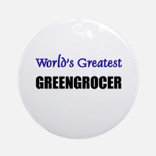 Worlds Greatest GREENGROCER Ornament (Round)