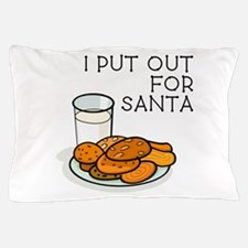 I PUT OUT FOR SANTA Pillow Case