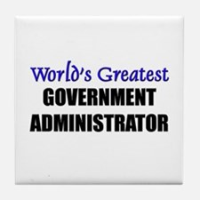 Worlds Greatest GOVERNMENT ADMINISTRATOR Tile Coas