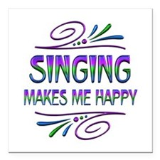 "Singing Makes Me Happy Square Car Magnet 3"" x 3"""