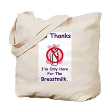 """""""Here For The Breastmilk!"""" Tote Bag"""