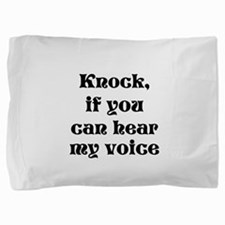 Knock if you can hear my voice.png Pillow Sham