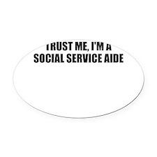 Trust Me, I'm A Social Service Aide Oval Car Magne