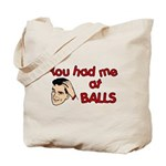 You Had Me at Balls Tote Bag
