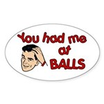 You Had Me at Balls Oval Sticker